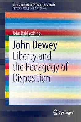 John Dewey: Liberty and the Pedagogy of Disposition - SpringerBriefs in Education (Paperback)