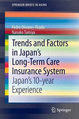 Trends and Factors in Japan's Long-Term Care Insurance System: Japan's 10-year Experience - SpringerBriefs in Aging (Paperback)