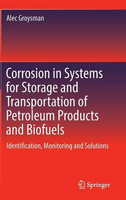 Corrosion in Systems for Storage and Transportation of Petroleum Products and Biofuels: Identification, Monitoring and Solutions (Hardback)