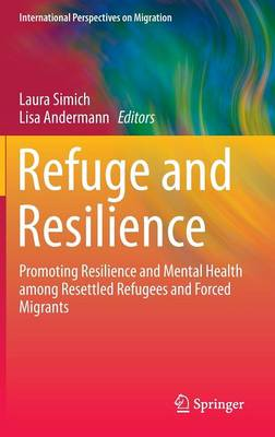 Refuge and Resilience: Promoting Resilience and Mental Health among Resettled Refugees and Forced Migrants - International Perspectives on Migration 7 (Hardback)