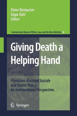 Giving Death a Helping Hand: Physician-Assisted Suicide and Public Policy. An International Perspective - International Library of Ethics, Law, and the New Medicine 38 (Paperback)