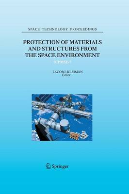 Protection of Materials and Structures from the Space Environment: ICPMSE-7 - Space Technology Proceedings 6 (Paperback)