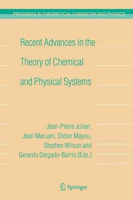 Recent Advances in the Theory of Chemical and Physical Systems: Proceedings of the 9th European Workshop on Quantum Systems in Chemistry and Physics (QSCP-IX) held at Les Houches, France, in September 2004 - Progress in Theoretical Chemistry and Physics 15 (Paperback)