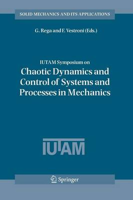 IUTAM Symposium on Chaotic Dynamics and Control of Systems and Processes in Mechanics: Proceedings of the IUTAM Symposium held in Rome, Italy, 8-13 June 2003 - Solid Mechanics and Its Applications 122 (Paperback)
