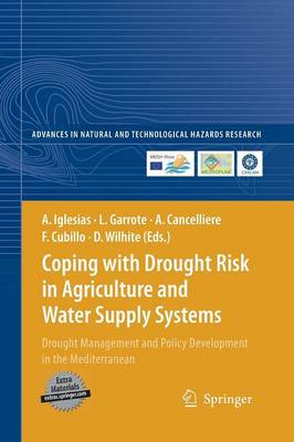 Coping with Drought Risk in Agriculture and Water Supply Systems: Drought Management and Policy Development in the Mediterranean - Advances in Natural and Technological Hazards Research 26 (Paperback)