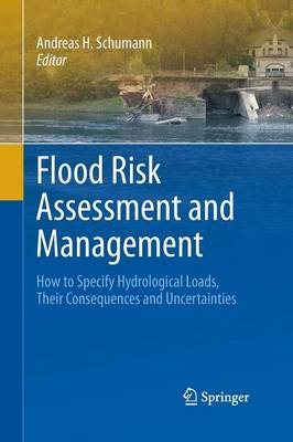 Flood Risk Assessment and Management: How to Specify Hydrological Loads, Their Consequences and Uncertainties (Paperback)