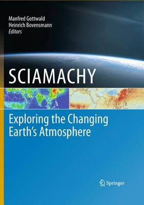 SCIAMACHY - Exploring the Changing Earth's Atmosphere (Paperback)