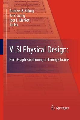 VLSI Physical Design: From Graph Partitioning to Timing Closure (Paperback)