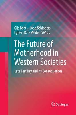 The Future of Motherhood in Western Societies: Late Fertility and its Consequences (Paperback)