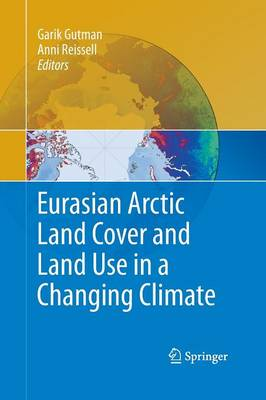 Eurasian Arctic Land Cover and Land Use in a Changing Climate (Paperback)