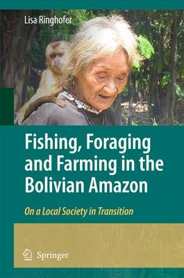 Fishing, Foraging and Farming in the Bolivian Amazon: On a Local Society in Transition (Paperback)