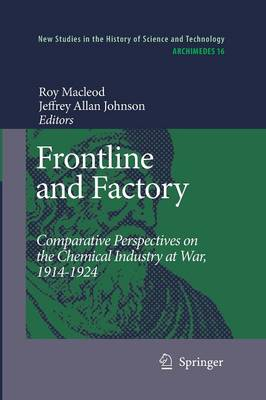 Frontline and Factory: Comparative Perspectives on the Chemical Industry at War, 1914-1924 - Archimedes 16 (Paperback)