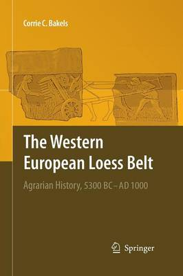 The Western European Loess Belt: Agrarian History, 5300 BC - AD 1000 (Paperback)