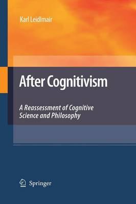 After Cognitivism: A Reassessment of Cognitive Science and Philosophy (Paperback)