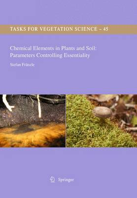 Chemical Elements in Plants and Soil: Parameters Controlling Essentiality - Tasks for Vegetation Science 45 (Paperback)
