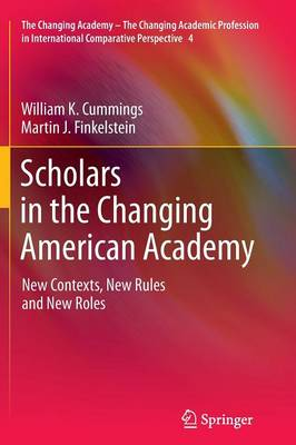 Scholars in the Changing American Academy: New Contexts, New Rules and New Roles - The Changing Academy - The Changing Academic Profession in International Comparative Perspective 4 (Paperback)