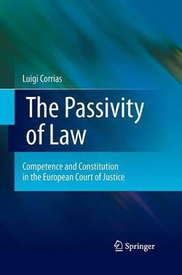 The Passivity of Law: Competence and Constitution in the European Court of Justice (Paperback)