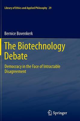 The Biotechnology Debate: Democracy in the Face of Intractable Disagreement - Library of Ethics and Applied Philosophy 29 (Paperback)