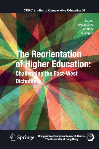 The Reorientation of Higher Education: Challenging the East-West Dichotomy - CERC Studies in Comparative Education 31 (Paperback)