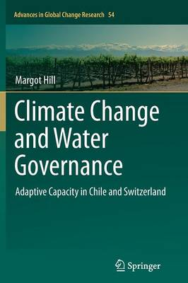 Climate Change and Water Governance: Adaptive Capacity in Chile and Switzerland - Advances in Global Change Research 54 (Paperback)