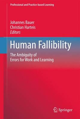 Human Fallibility: The Ambiguity of Errors for Work and Learning - Professional and Practice-based Learning 6 (Paperback)