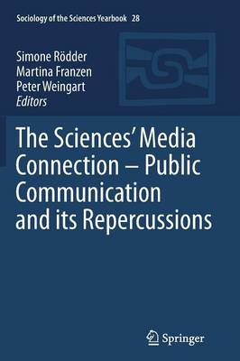 The Sciences' Media Connection -Public Communication and its Repercussions - Sociology of the Sciences Yearbook 28 (Paperback)