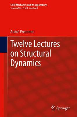 Twelve Lectures on Structural Dynamics - Solid Mechanics and Its Applications 198 (Paperback)