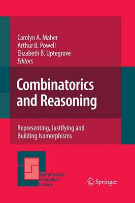 Combinatorics and Reasoning: Representing, Justifying and Building Isomorphisms - Mathematics Education Library 47 (Paperback)