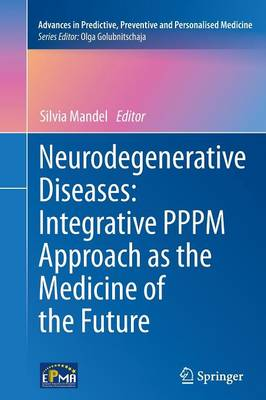 Neurodegenerative Diseases: Integrative PPPM Approach as the Medicine of the Future - Advances in Predictive, Preventive and Personalised Medicine 2 (Paperback)