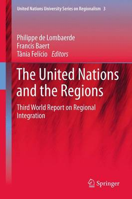 The United Nations and the Regions: Third World Report on Regional Integration - United Nations University Series on Regionalism 3 (Paperback)