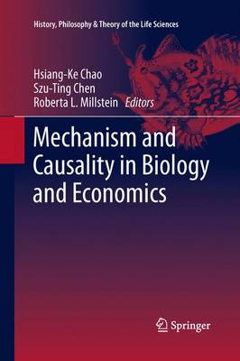 Mechanism and Causality in Biology and Economics - History, Philosophy and Theory of the Life Sciences 3 (Paperback)