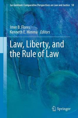 Law, Liberty, and the Rule of Law - Ius Gentium: Comparative Perspectives on Law and Justice 18 (Paperback)