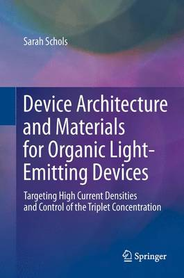 Device Architecture and Materials for Organic Light-Emitting Devices: Targeting High Current Densities and Control of the Triplet Concentration (Paperback)