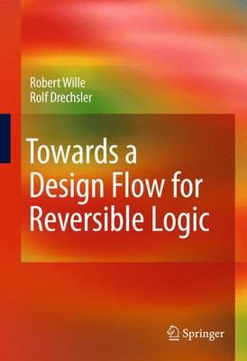 Towards a Design Flow for Reversible Logic (Paperback)