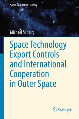 Space Technology Export Controls and International Cooperation in Outer Space - Space Regulations Library 6 (Paperback)