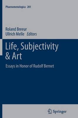 Life, Subjectivity & Art: Essays in Honor of Rudolf Bernet - Phaenomenologica 201 (Paperback)