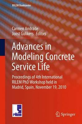Advances in Modeling Concrete Service Life: Proceedings of 4th International RILEM PhD Workshop held in Madrid, Spain, November19, 2010 - RILEM Bookseries 3 (Paperback)