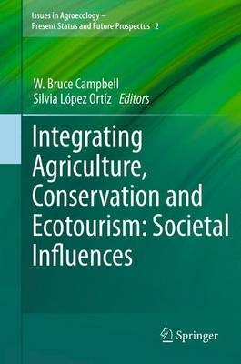 Integrating Agriculture, Conservation and Ecotourism: Societal Influences - Issues in Agroecology - Present Status and Future Prospectus 2 (Paperback)