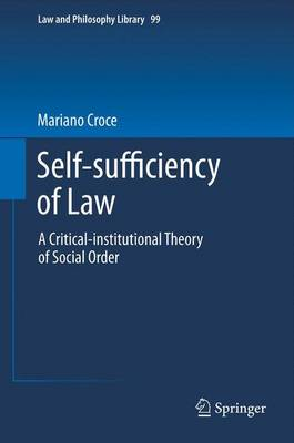 Self-sufficiency of Law: A Critical-institutional Theory of Social Order - Law and Philosophy Library 99 (Paperback)