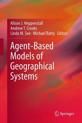 Agent-Based Models of Geographical Systems (Paperback)