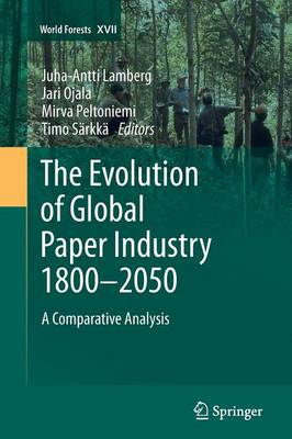 The Evolution of Global Paper Industry 1800-2050: A Comparative Analysis - World Forests 17 (Paperback)