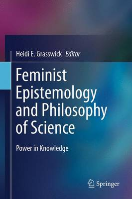 Feminist Epistemology and Philosophy of Science: Power in Knowledge (Paperback)