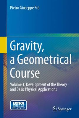 Gravity, a Geometrical Course: Gravity, a Geometrical Course Development of the Theory and Basic Physical Applications Volume 1 (Paperback)