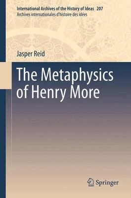 The Metaphysics of Henry More - International Archives of the History of Ideas / Archives Internationales d'Histoire des Idees 207 (Paperback)