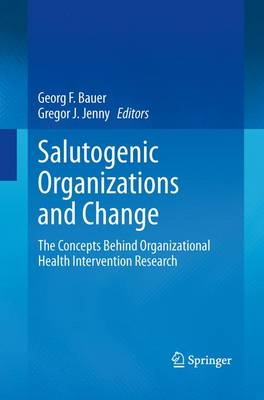 Salutogenic organizations and change: The concepts behind organizational health intervention research (Paperback)