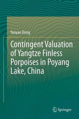 Contingent Valuation of Yangtze Finless Porpoises in Poyang Lake, China (Paperback)