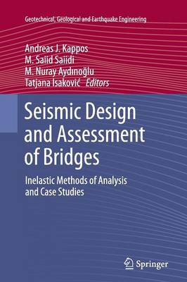 Seismic Design and Assessment of Bridges: Inelastic Methods of Analysis and Case Studies - Geotechnical, Geological and Earthquake Engineering 21 (Paperback)