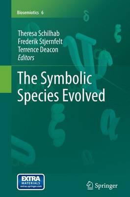 The Symbolic Species Evolved - Biosemiotics 6 (Paperback)