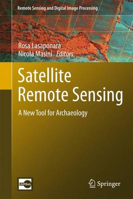 Satellite Remote Sensing: A New Tool for Archaeology - Remote Sensing and Digital Image Processing 16 (Paperback)