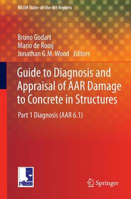 Guide to Diagnosis and Appraisal of AAR Damage to Concrete in Structures: Part 1 Diagnosis (AAR 6.1) - RILEM State-of-the-Art Reports 12 (Paperback)